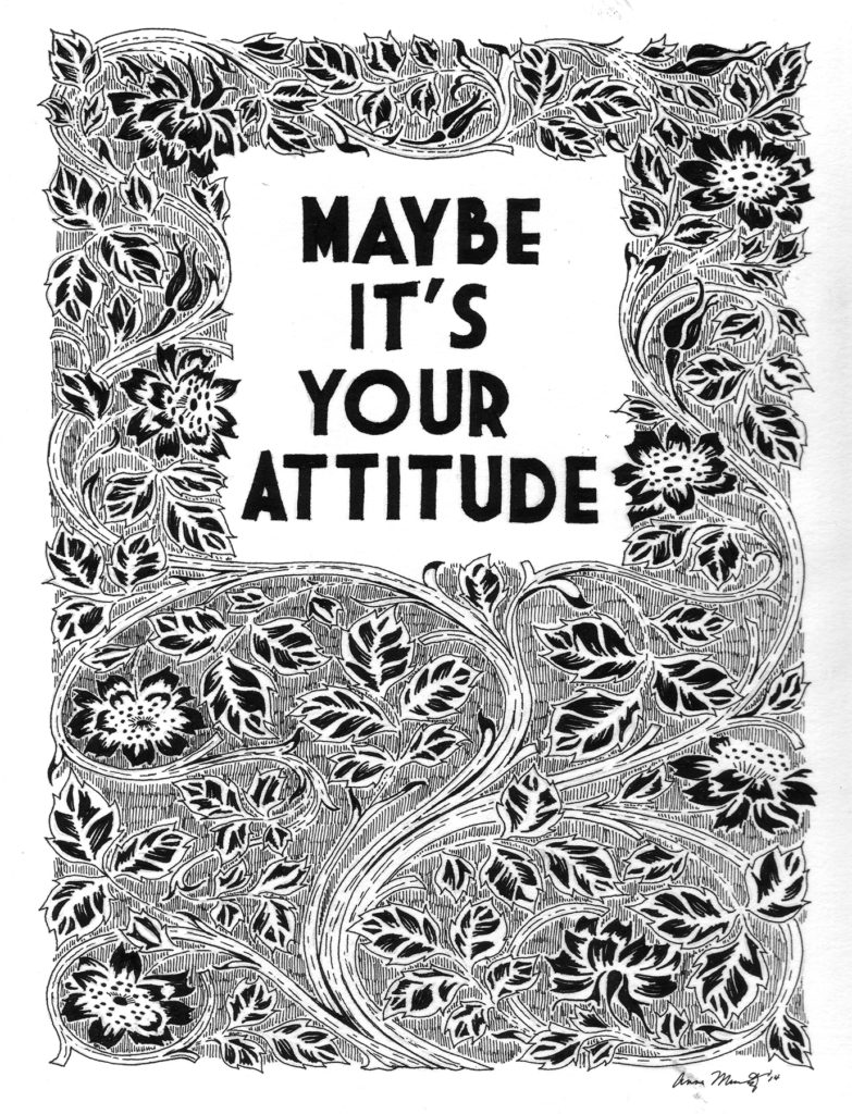 Maybe its your attitude